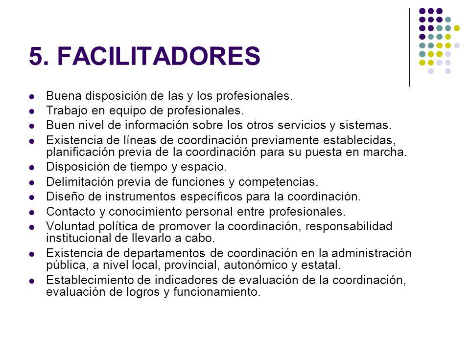 5. FACILITADORES Buena disposición de las y los profesionales. Trabajo en equipo de profesionales. Buen nivel de información sobre los otros servicios