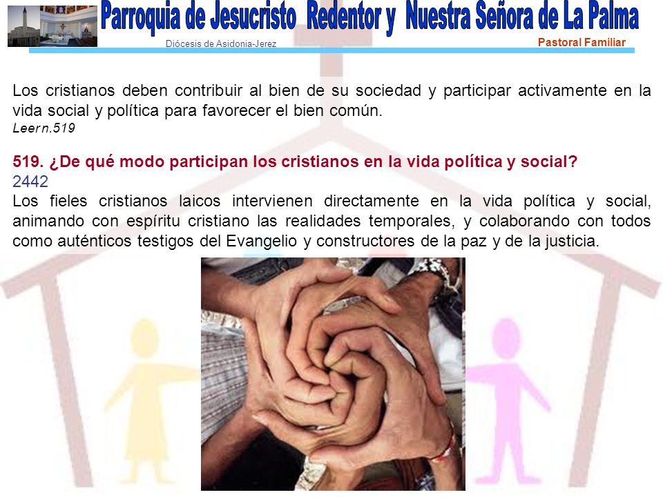 Diócesis de Asidonia-Jerez Pastoral Familiar Los cristianos deben contribuir al bien de su sociedad y participar activamente en la vida social y política para favorecer el bien común.