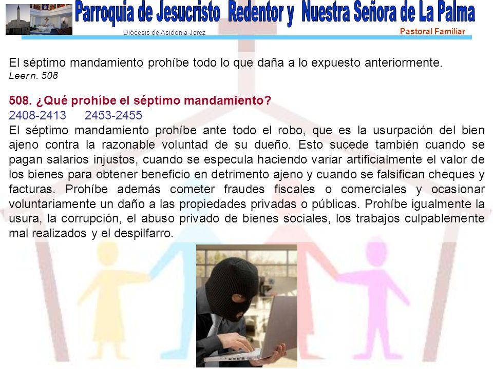 Diócesis de Asidonia-Jerez Pastoral Familiar El séptimo mandamiento prohíbe todo lo que daña a lo expuesto anteriormente.