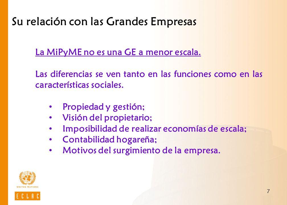 7 Su relación con las Grandes Empresas La MiPyME no es una GE a menor escala. Las diferencias se ven tanto en las funciones como en las característica