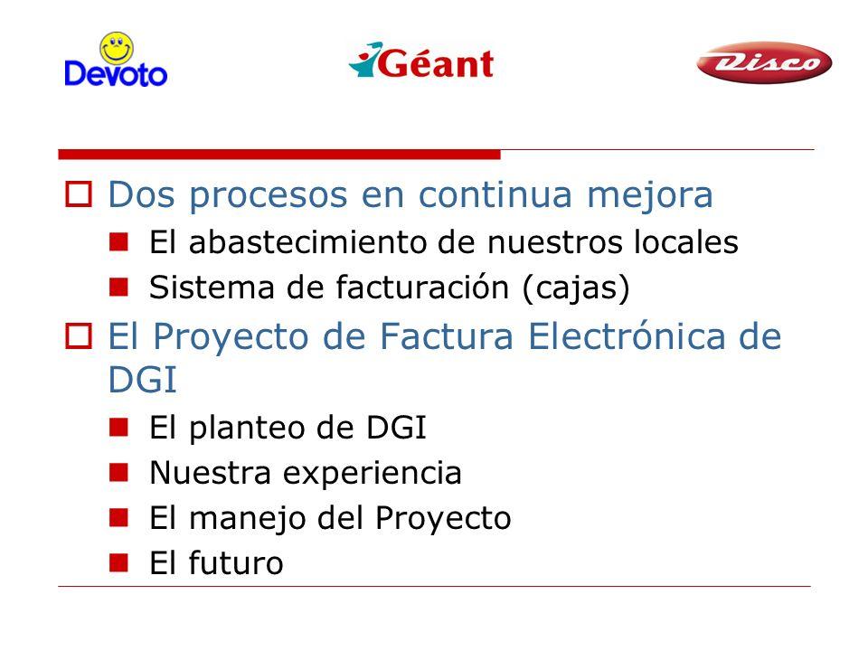Dos procesos en continua mejora El abastecimiento de nuestros locales Sistema de facturación (cajas) El Proyecto de Factura Electrónica de DGI El planteo de DGI Nuestra experiencia El manejo del Proyecto El futuro