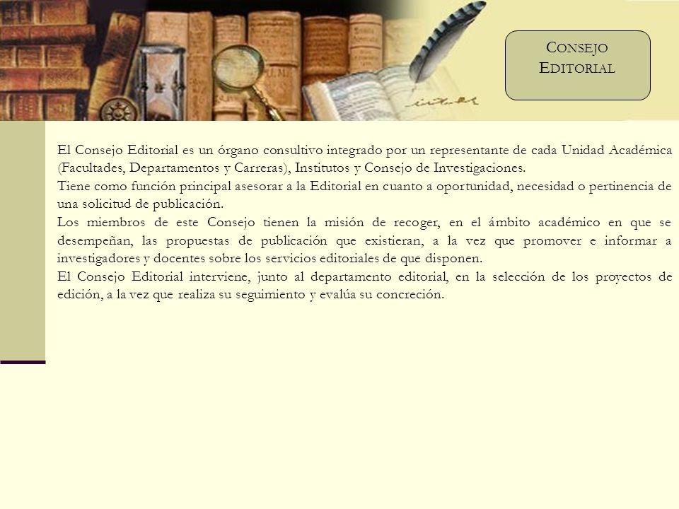 El Consejo Editorial es un órgano consultivo integrado por un representante de cada Unidad Académica (Facultades, Departamentos y Carreras), Institutos y Consejo de Investigaciones.