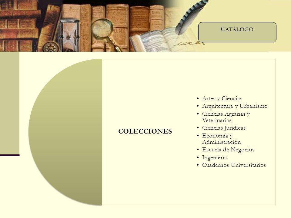 COLECCIONES Artes y Ciencias Arquitectura y Urbanismo Ciencias Agrarias y Veterinarias Ciencias Jurídicas Economía y Administración Escuela de Negocios Ingeniería Cuadernos Universitarios C ATÁLOGO