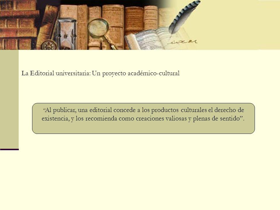 M ISIÓN Concretar una política de publicaciones que responda a un plan sistemático y continuo, desarrollado con la fluidez que el desenvolvimiento de las actividades académicas propias de una universidad.