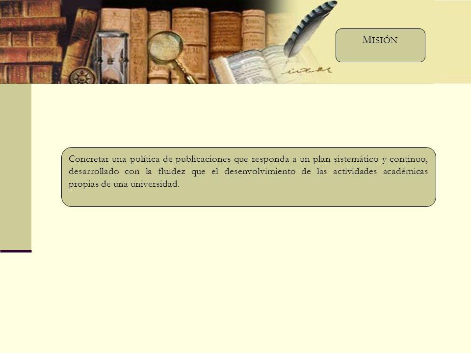 Materializar la finalidad central de la Universidad, de producir conocimiento, a través de su divulgación por medio de las publicaciones.