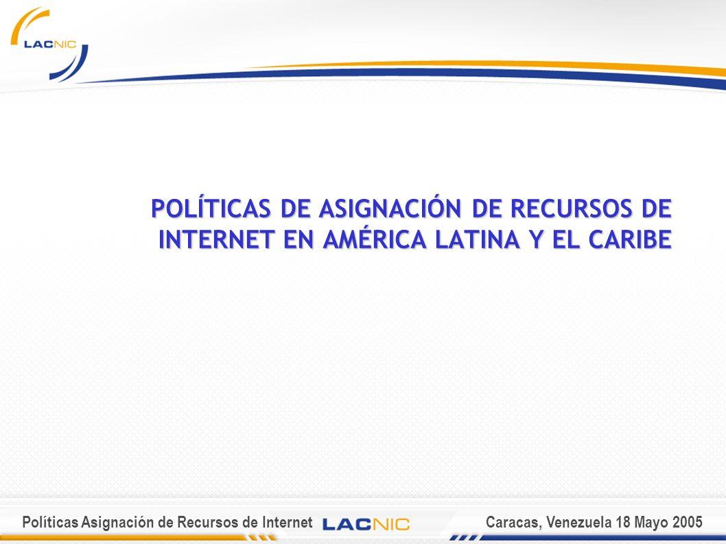 Políticas Asignación de Recursos de InternetCaracas, Venezuela 18 Mayo 2005 VALIDEZ ASIGNACIÓN Las direcciones IP son válidas mientras se mantengan los objetivos de exclusividad, conservación, ruteabilidad e información.