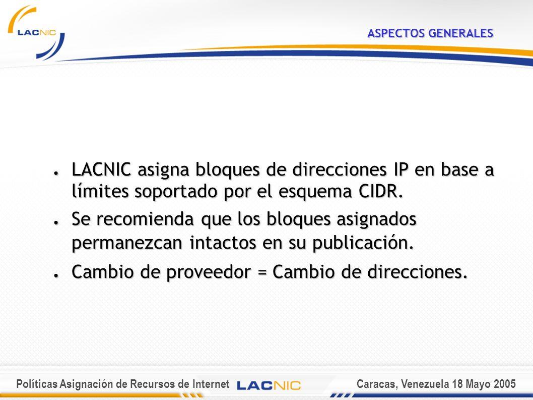 Políticas Asignación de Recursos de InternetCaracas, Venezuela 18 Mayo 2005 ASPECTOS GENERALES LACNIC asigna bloques de direcciones IP en base a límites soportado por el esquema CIDR.