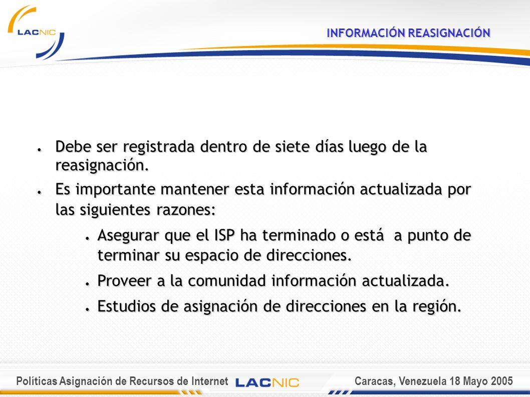 Políticas Asignación de Recursos de InternetCaracas, Venezuela 18 Mayo 2005 INFORMACIÓN REASIGNACIÓN Debe ser registrada dentro de siete días luego de la reasignación.