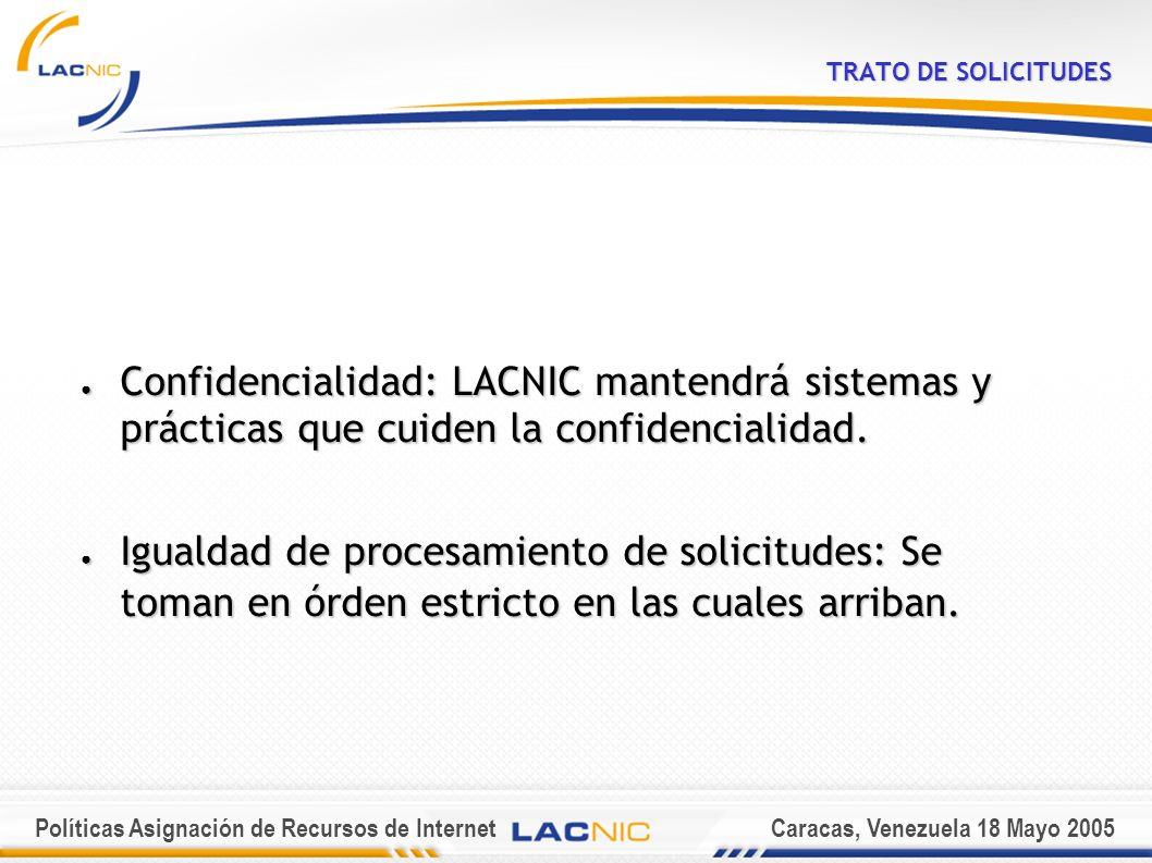 Políticas Asignación de Recursos de InternetCaracas, Venezuela 18 Mayo 2005 TRATO DE SOLICITUDES Confidencialidad: LACNIC mantendrá sistemas y prácticas que cuiden la confidencialidad.