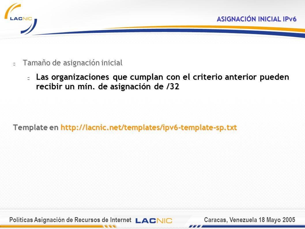 Políticas Asignación de Recursos de InternetCaracas, Venezuela 18 Mayo 2005 ASIGNACIÓN INICIAL IPv6 Tamaño de asignación inicial Las organizaciones que cumplan con el criterio anterior pueden recibir un mín.
