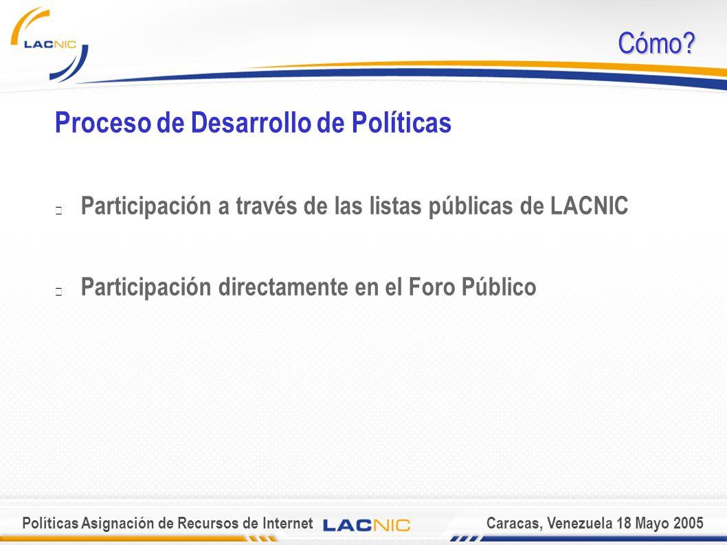 Políticas Asignación de Recursos de InternetCaracas, Venezuela 18 Mayo 2005 Cómo.