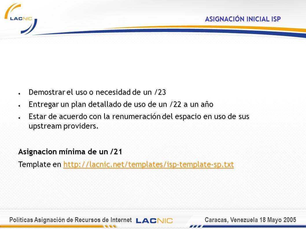 Políticas Asignación de Recursos de InternetCaracas, Venezuela 18 Mayo 2005 ASIGNACIÓN INICIAL ISP MULTIHOMED Ser organización multihomed, o planear serlo a mas tardar en un mes.