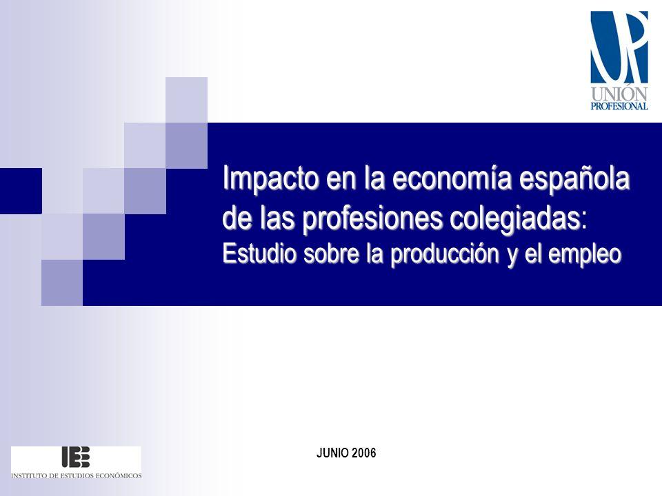 Impacto en la economía española de las profesiones colegiadas Estudio sobre la producción y el empleo Impacto en la economía española de las profesiones colegiadas: Estudio sobre la producción y el empleo JUNIO 2006