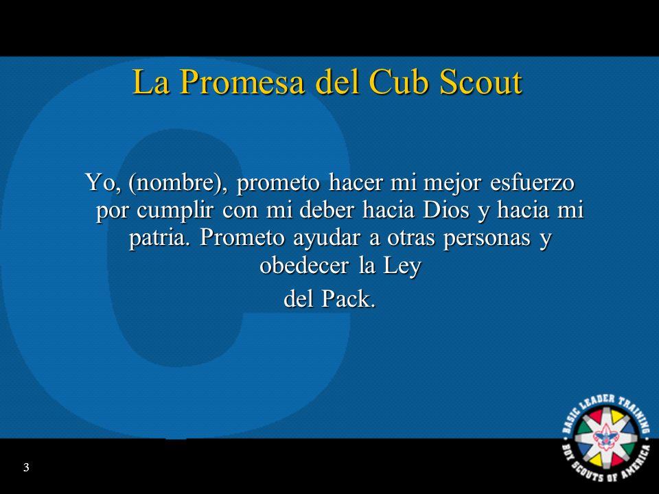 3 La Promesa del Cub Scout Yo, (nombre), prometo hacer mi mejor esfuerzo por cumplir con mi deber hacia Dios y hacia mi patria.