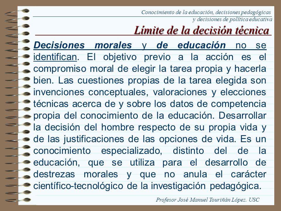 Decisiones morales y de educación no se identifican. El objetivo previo a la acción es el compromiso moral de elegir la tarea propia y hacerla bien. L