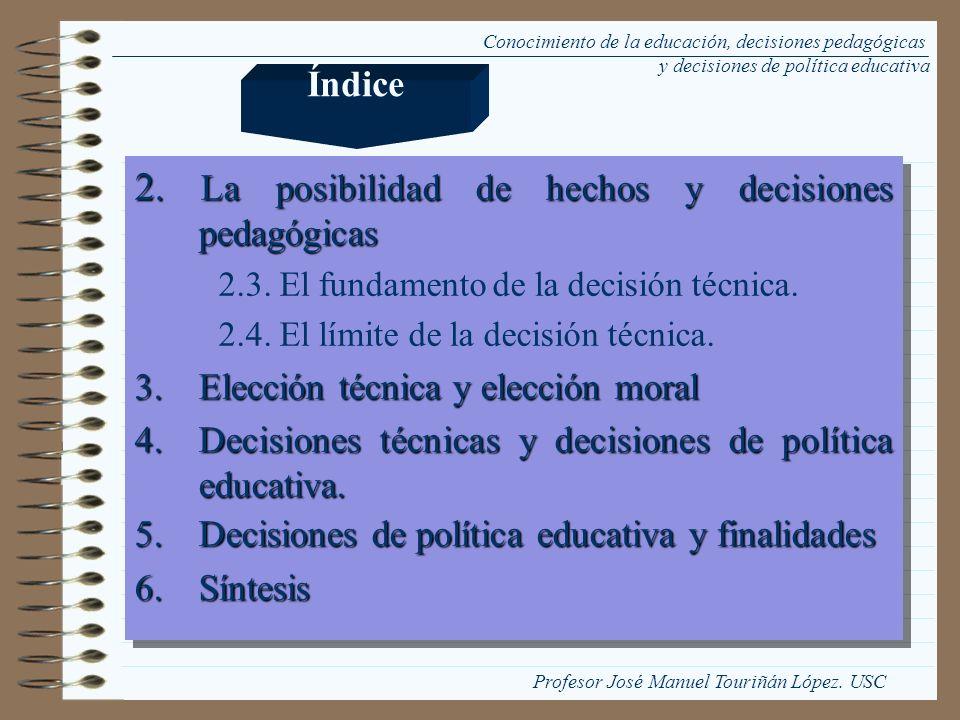Conocimiento de la educación, decisiones pedagógicas y decisiones de política educativa 2. La posibilidad de hechos y decisiones pedagógicas 2.3. El f