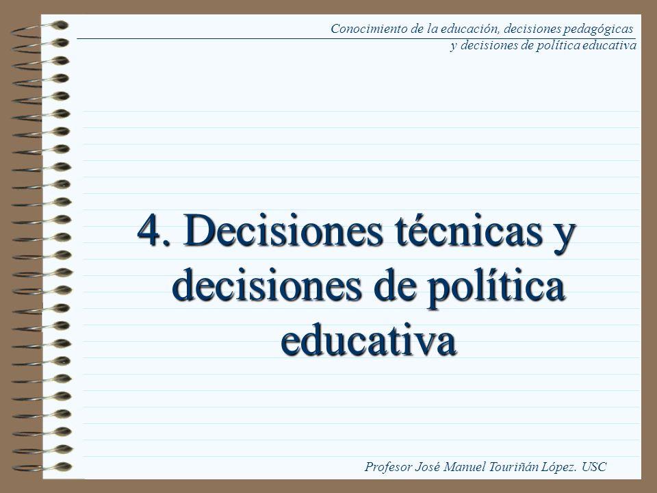 4. Decisiones técnicas y decisiones de política educativa Conocimiento de la educación, decisiones pedagógicas y decisiones de política educativa Prof