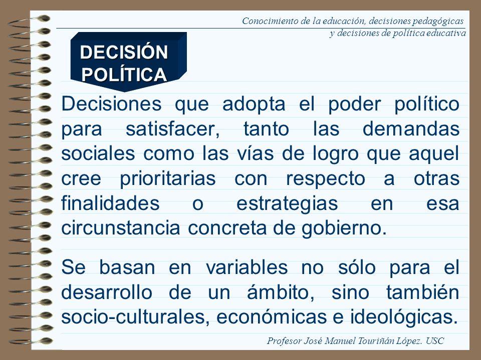 Decisiones que adopta el poder político para satisfacer, tanto las demandas sociales como las vías de logro que aquel cree prioritarias con respecto a