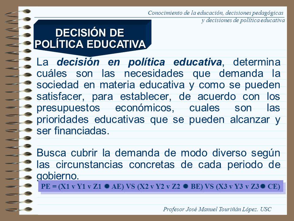 La decisión en política educativa, determina cuáles son las necesidades que demanda la sociedad en materia educativa y como se pueden satisfacer, para