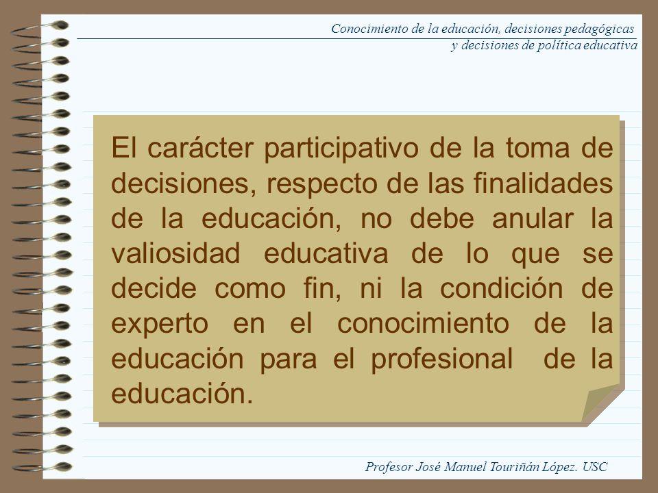 El carácter participativo de la toma de decisiones, respecto de las finalidades de la educación, no debe anular la valiosidad educativa de lo que se d