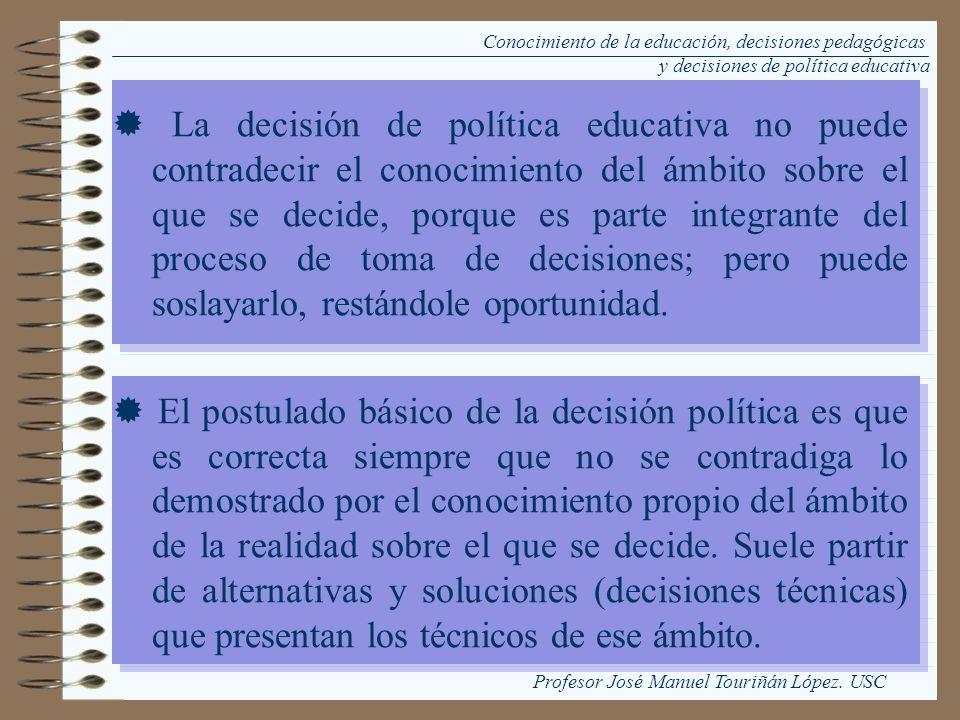 La decisión de política educativa no puede contradecir el conocimiento del ámbito sobre el que se decide, porque es parte integrante del proceso de to