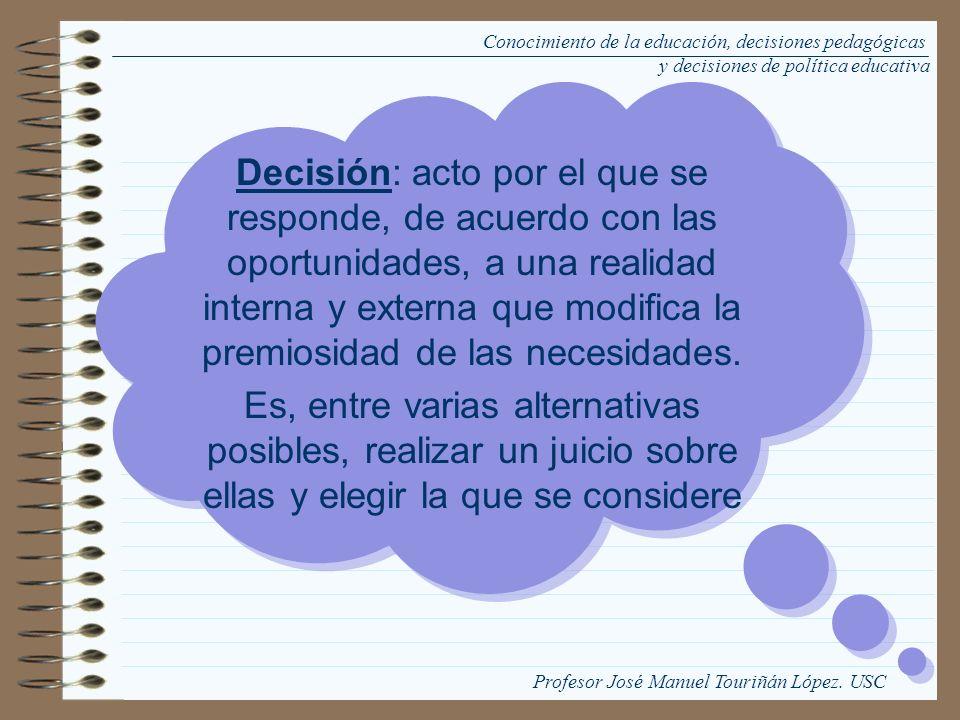 Decisión: acto por el que se responde, de acuerdo con las oportunidades, a una realidad interna y externa que modifica la premiosidad de las necesidad