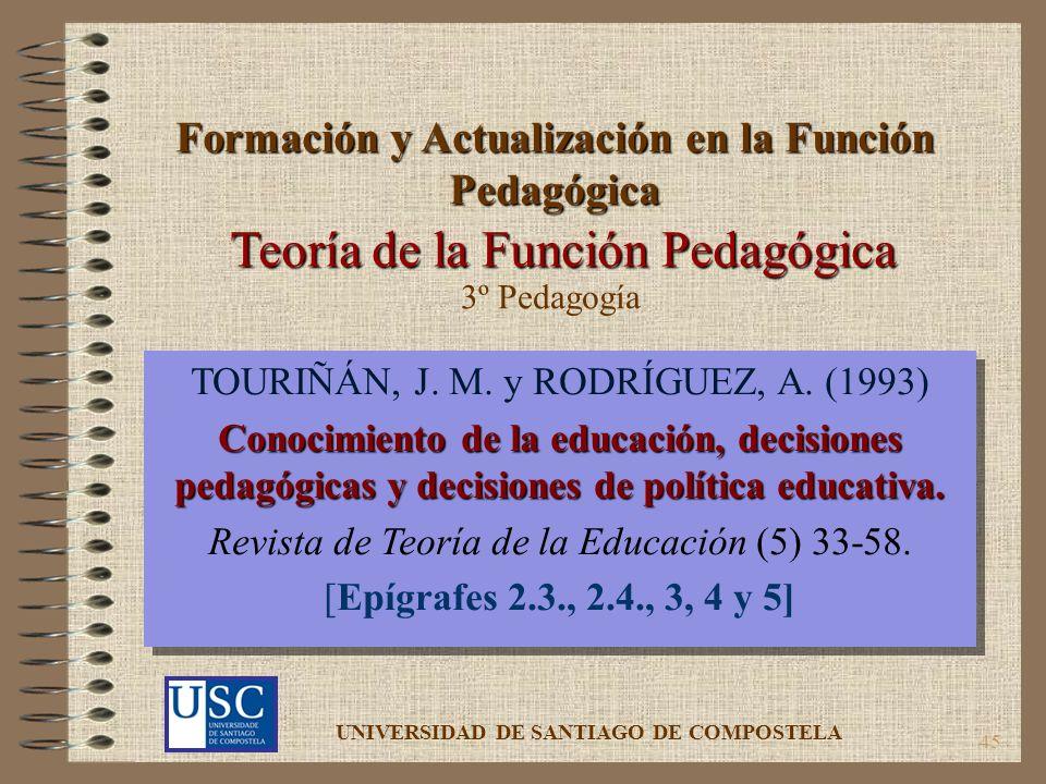 45 TOURIÑÁN, J. M. y RODRÍGUEZ, A. (1993) Conocimiento de la educación, decisiones pedagógicas y decisiones de política educativa. Revista de Teoría d