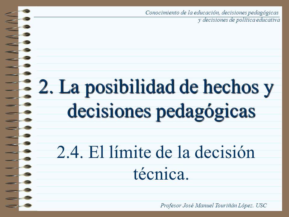 2. La posibilidad de hechos y decisiones pedagógicas 2.4. El límite de la decisión técnica. Conocimiento de la educación, decisiones pedagógicas y dec