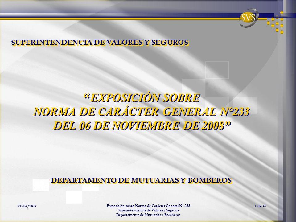 Exposición sobre Norma de Carácter General N° 233 Superintendencia de Valores y Seguros Departamento de Mutuarias y Bomberos 21/04/20141 de 47 EXPOSIC