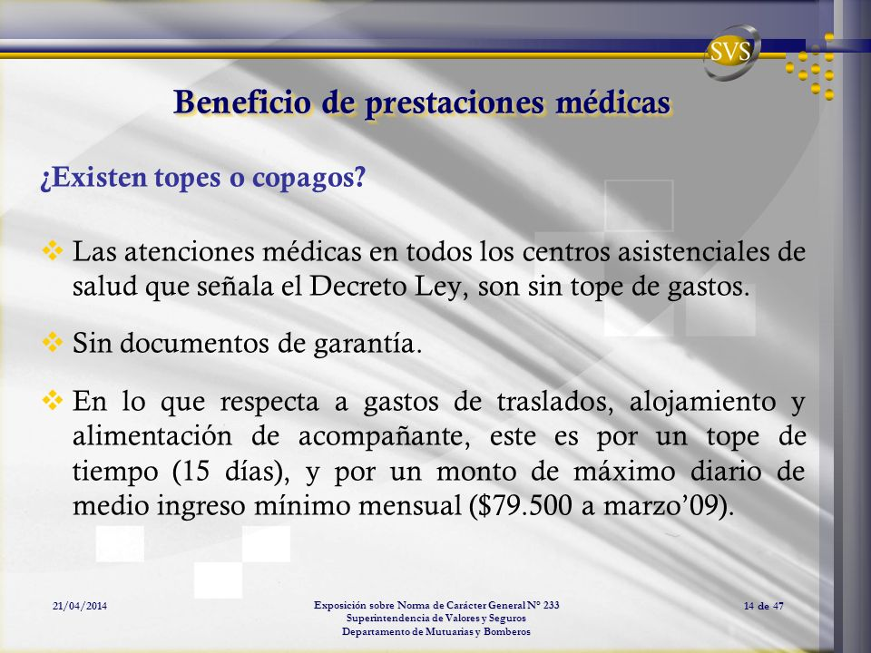 Exposición sobre Norma de Carácter General N° 233 Superintendencia de Valores y Seguros Departamento de Mutuarias y Bomberos 21/04/201414 de 47 Benefi