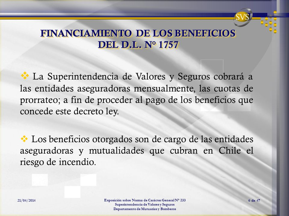 Exposición sobre Norma de Carácter General N° 233 Superintendencia de Valores y Seguros Departamento de Mutuarias y Bomberos 21/04/20146 de 47 FINANCI