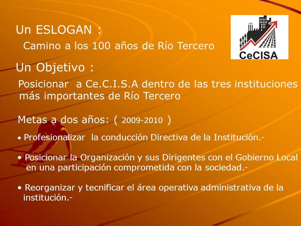 Un ESLOGAN : Camino a los 100 años de Río Tercero Un Objetivo : Posicionar a Ce.C.I.S.A dentro de las tres instituciones más importantes de Río Tercer