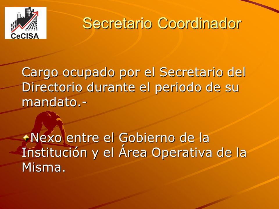 Secretario Coordinador Cargo ocupado por el Secretario del Directorio durante el periodo de su mandato.- Nexo entre el Gobierno de la Institución y el