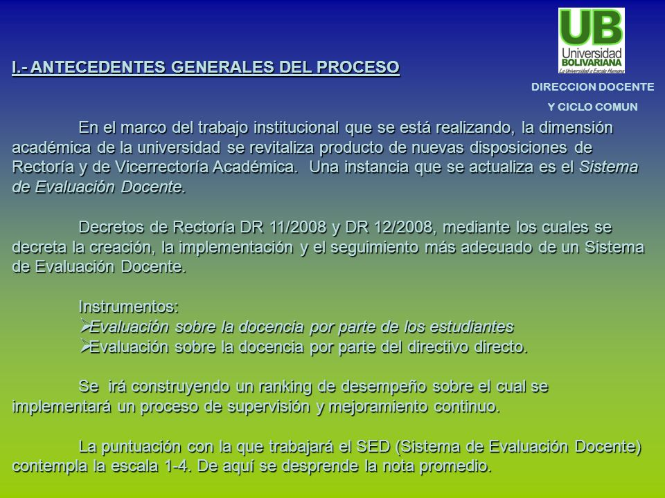 DIRECCION DOCENTE Y CICLO COMUN I.- ANTECEDENTES GENERALES DEL PROCESO En el marco del trabajo institucional que se está realizando, la dimensión acad