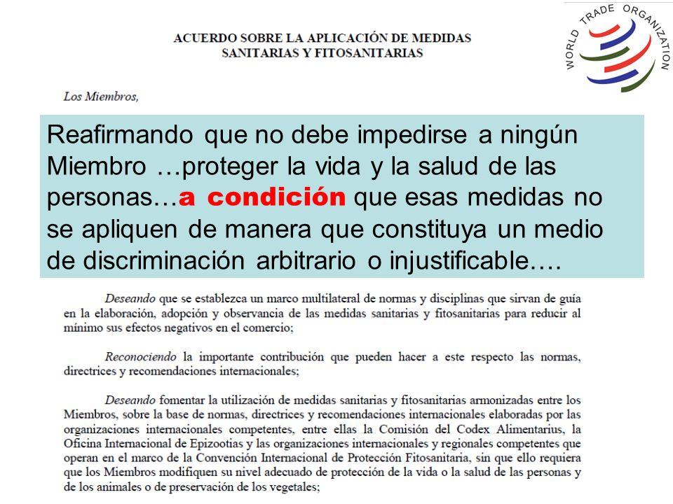 Reafirmando que no debe impedirse a ningún Miembro …proteger la vida y la salud de las personas… a condición que esas medidas no se apliquen de manera