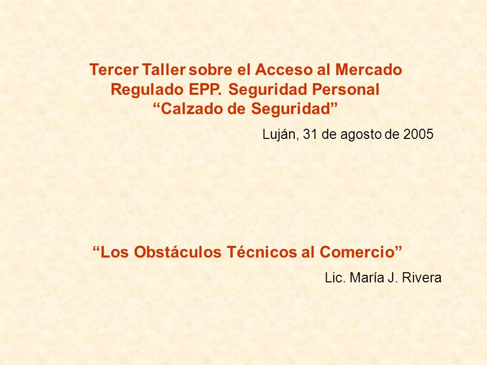 Tercer Taller sobre el Acceso al Mercado Regulado EPP. Seguridad Personal Calzado de Seguridad Luján, 31 de agosto de 2005 Los Obstáculos Técnicos al