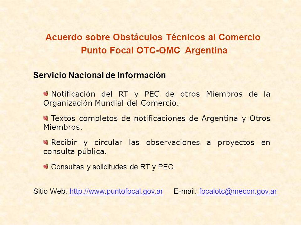 Acuerdo sobre Obstáculos Técnicos al Comercio Punto Focal OTC-OMC Argentina Servicio Nacional de Información Notificación del RT y PEC de otros Miembr