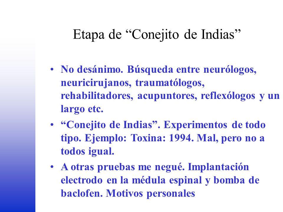 Etapa de Conejito de Indias FEDER No desánimo. Búsqueda entre neurólogos, neuricirujanos, traumatólogos, rehabilitadores, acupuntores, reflexólogos y