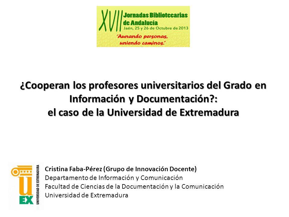 ¿Cooperan los profesores universitarios del Grado en Información y Documentación?: el caso de la Universidad de Extremadura Cristina Faba-Pérez (Grupo