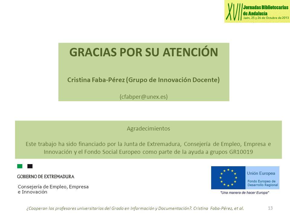 13 Agradecimientos Este trabajo ha sido financiado por la Junta de Extremadura, Consejería de Empleo, Empresa e Innovación y el Fondo Social Europeo como parte de la ayuda a grupos GR10019 ¿Cooperan los profesores universitarios del Grado en Información y Documentación .