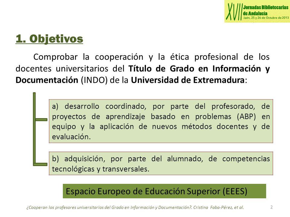1. Objetivos Comprobar la cooperación y la ética profesional de los docentes universitarios del Título de Grado en Información y Documentación (INDO)