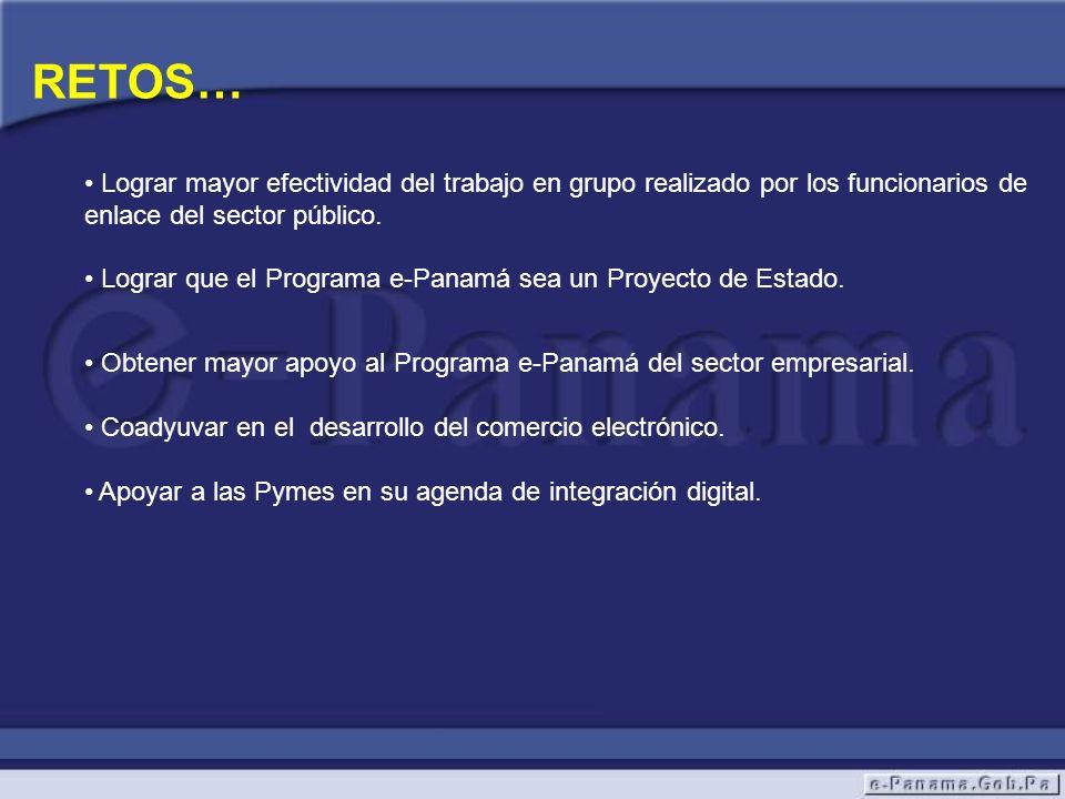 RETOS… Lograr mayor efectividad del trabajo en grupo realizado por los funcionarios de enlace del sector público. Lograr que el Programa e-Panamá sea
