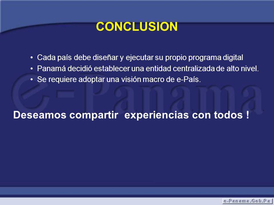 CONCLUSION Cada país debe diseñar y ejecutar su propio programa digital Panamá decidió establecer una entidad centralizada de alto nivel. Se requiere