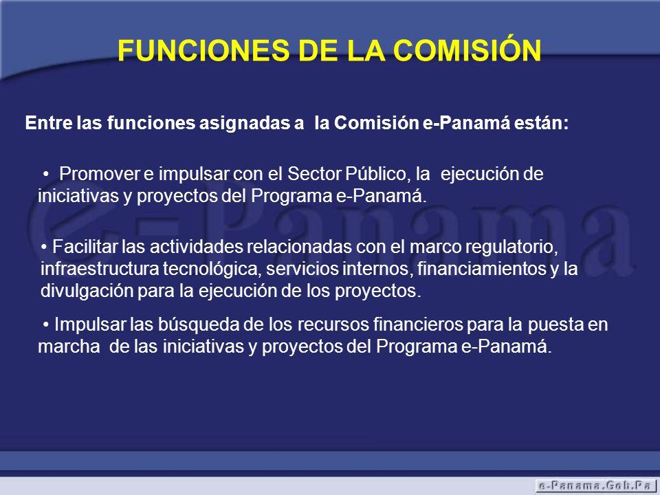FUNCIONES DE LA COMISIÓN Entre las funciones asignadas a la Comisión e-Panamá están: Promover e impulsar con el Sector Público, la ejecución de inicia