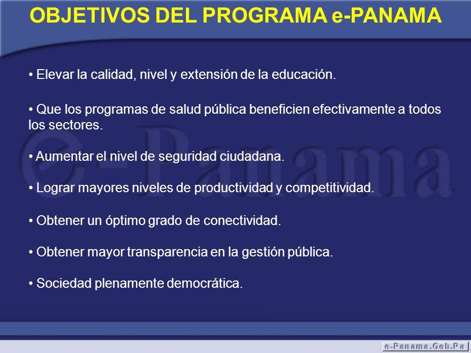 OBJETIVOS DEL PROGRAMA e-PANAMA Que los programas de salud pública beneficien efectivamente a todos los sectores. Aumentar el nivel de seguridad ciuda