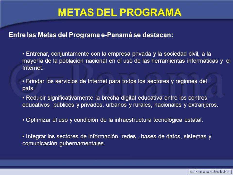 METAS DEL PROGRAMA Entre las Metas del Programa e-Panamá se destacan: Entrenar, conjuntamente con la empresa privada y la sociedad civil, a la mayoría