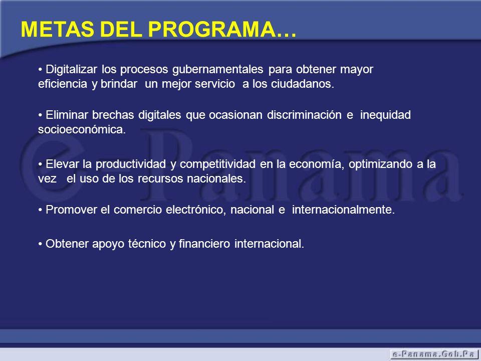 METAS DEL PROGRAMA… Digitalizar los procesos gubernamentales para obtener mayor eficiencia y brindar un mejor servicio a los ciudadanos. Eliminar brec