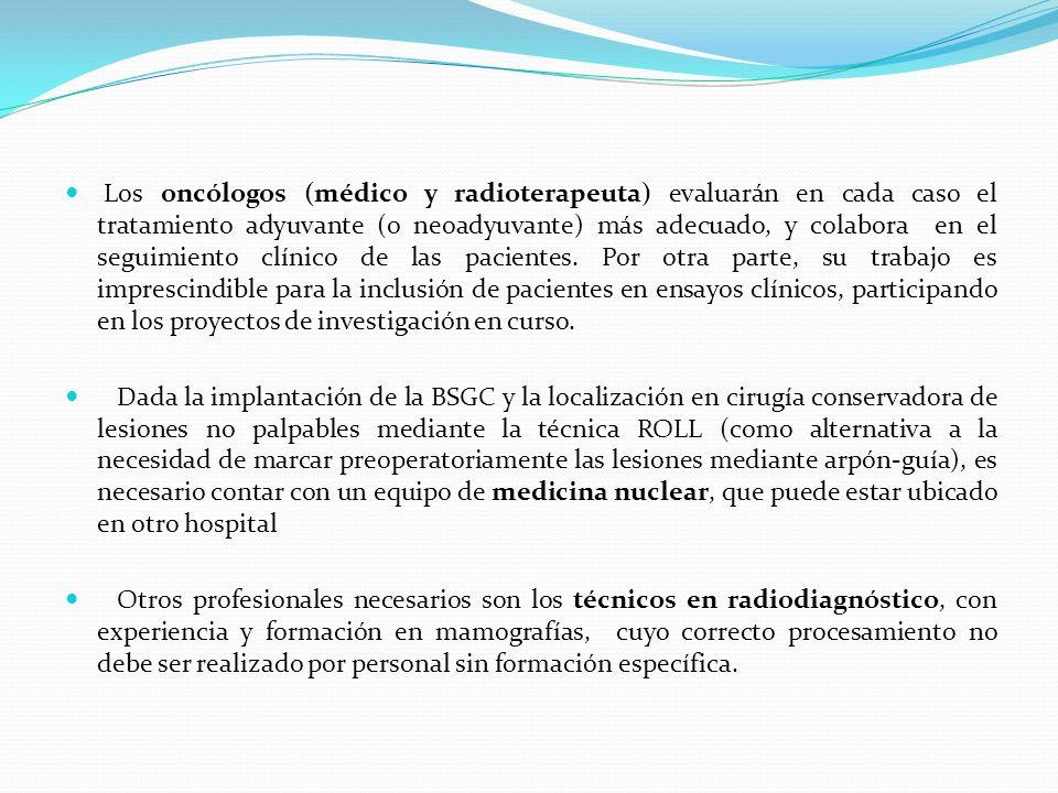 Los oncólogos (médico y radioterapeuta) evaluarán en cada caso el tratamiento adyuvante (o neoadyuvante) más adecuado, y colabora en el seguimiento cl