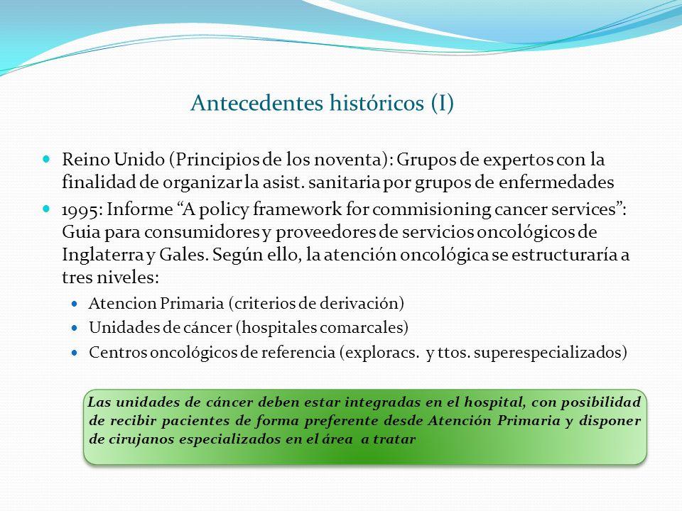 Antecedentes históricos (I) Reino Unido (Principios de los noventa): Grupos de expertos con la finalidad de organizar la asist. sanitaria por grupos d