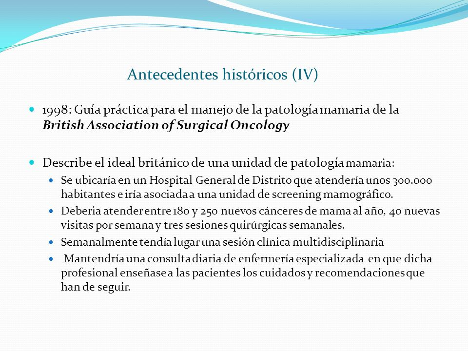 Antecedentes históricos (IV) 1998: Guía práctica para el manejo de la patología mamaria de la British Association of Surgical Oncology Describe el ide